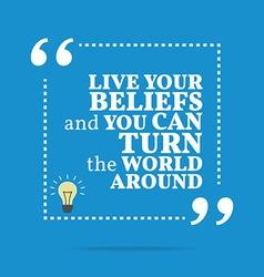 Inspirational motivational quote live your beliefs vector