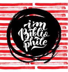 I am bibliophile lettering quotes vector