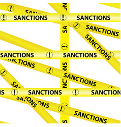 yellow warning tapes inscription sanctions vector image