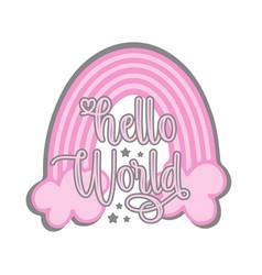 Hello world - greeting with pink rainbw vector