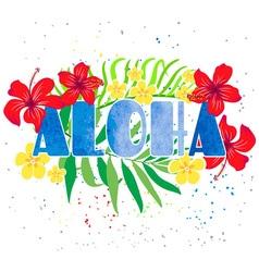 Iinscription Aloha with tropical flowers vector image vector image
