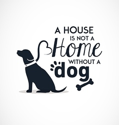 A House is not a Home without a Dog vector image