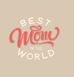 hand drawn lettering best mom in world vector image