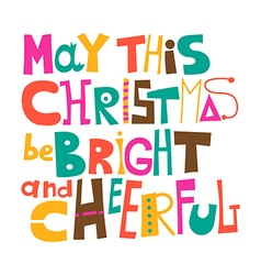 May this Christmas be bright and cheerful vector image