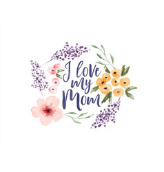 i love my mom spring watercolor flower quote card vector image