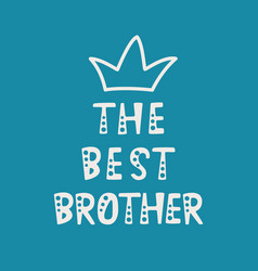 handwritten lettering of the best brother on blue vector image