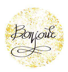 bonjour phrase on yellow confetti circle hand vector image