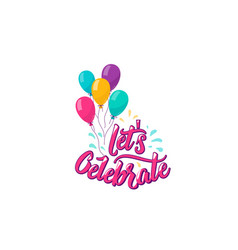 lets celebrate lettering text with color balloons vector image