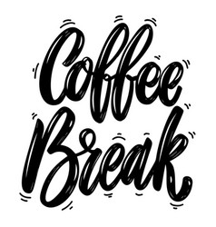 coffee break lettering phrase isolated on white vector image