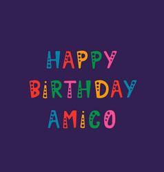 Handwritten lettering of happy birthday amigo on vector
