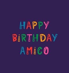 Handwritten lettering of happy birthday amigo vector