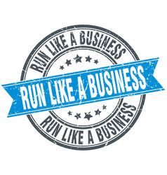 Run like a business round grunge ribbon stamp vector