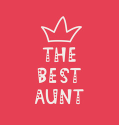 Handwritten lettering of the best aunt on red vector