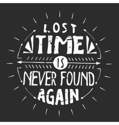 Lost time is never found again Motivation quote vector