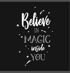 Believe in magic inspirational 1 vector