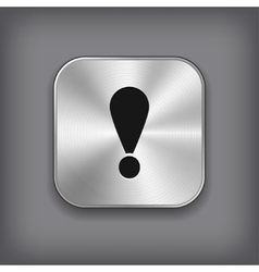Exclamation icon - metal app button vector image