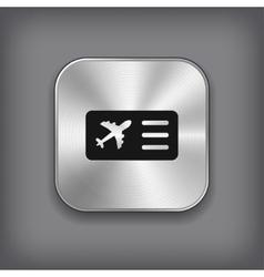 Airplane ticket icon - metal app button vector image vector image