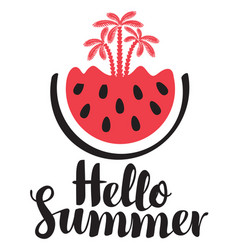 Inscription hello summer with watermelon and palms vector