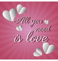 All you need is love card paper hearts vector