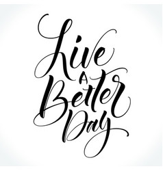 Live a better day inspirational quote vector