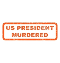 Us President Murdered Rubber Stamp vector image
