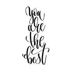you are the best - hand lettering text positive vector image