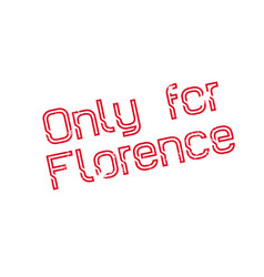 Only for florence rubber stamp vector