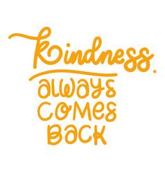Kindness always comes back lettering design vector