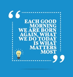 Inspirational motivational quote Each good morning vector