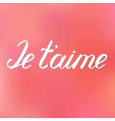 Je taime I love you in French Handwritten words vector image