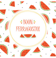 with watermelon slices for ferragosto vector image