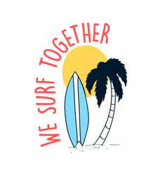 Hand drawing palm and surfboard and slogan vector