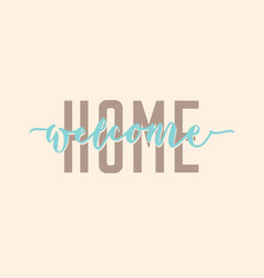 Welcome home modern calligraphy typography vector