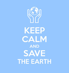 keep calm and save earth motivational quote vector image