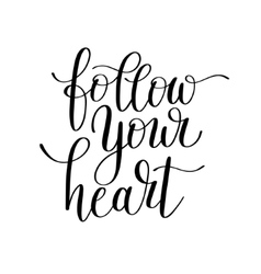Follow your heart inscription ink lettering modern vector