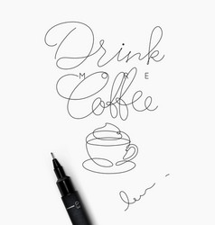 Coffee pen line poster more coffee vector