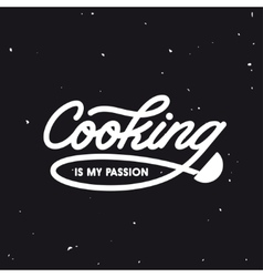 Cooking is my passion lettering poster vector image
