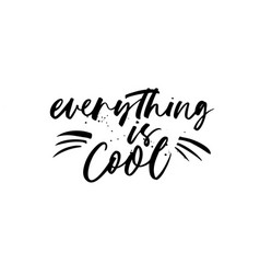Everything is cool hand drawn calligraphy vector