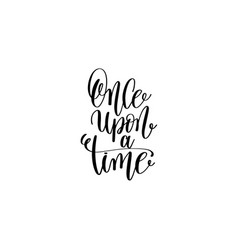 once upon a time - black and white hand lettering vector image