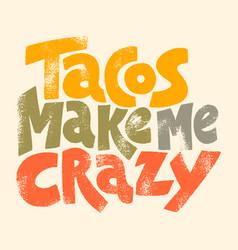 tacos make me crazy vector image
