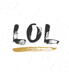 lol lettering handwritten sign hand drawn grunge vector image