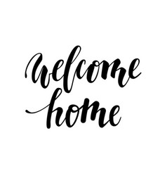 welcome home hand drawn calligraphy and brush pen vector image