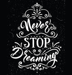 never stop dreaminginspirational quote vector image