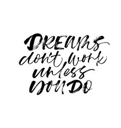 dreams dont work unless you do phrase vector image