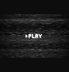 play video screen tv noise glith glitched vector image