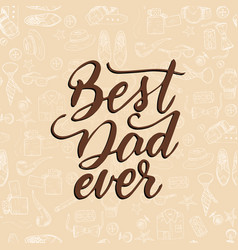 Quote best dad ever excellent holiday card vector