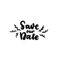 Save our date handwritten lettering vector