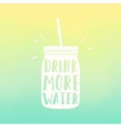 drink more water poster mason jar silhouette vector image