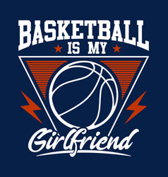 Basketball is my girlfriend - sport vector