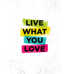 live what you love inspiring creative motivation vector image
